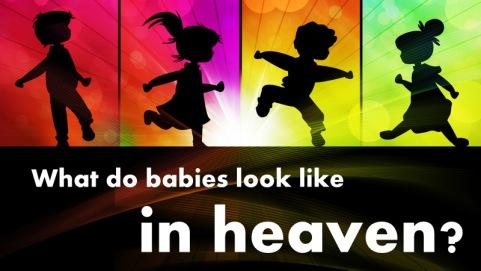 what do babies look like in heaven