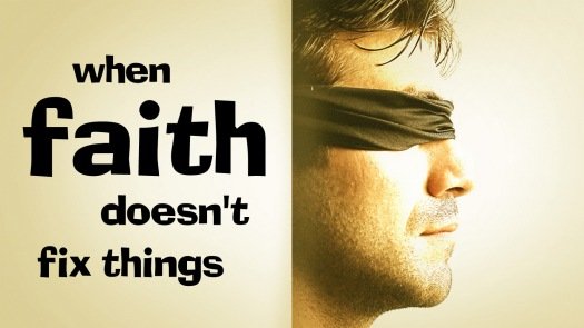 when faith doesnt fix things