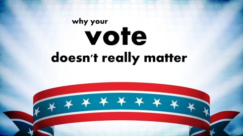 why your vote doesn't matter